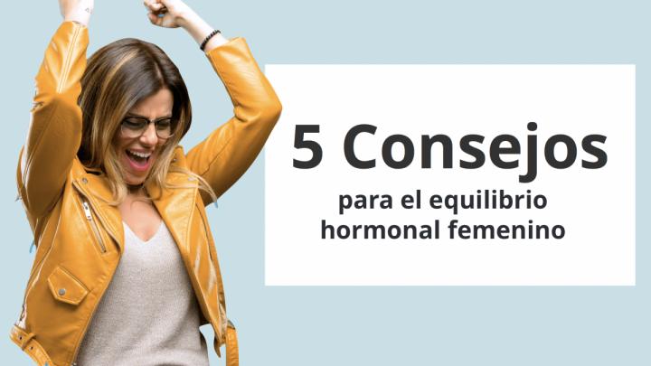 5 Consejos para el Equilibrio Hormonal Femenino